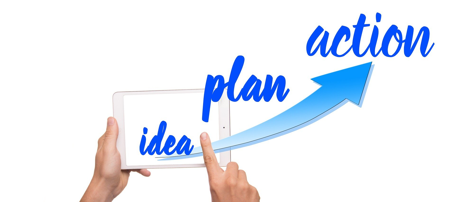 The image shows a hand on a tablet with the text idea plan action in the upward swing direction with an arrow symbol. It indicates creation of an idea followed with a  plan and action.